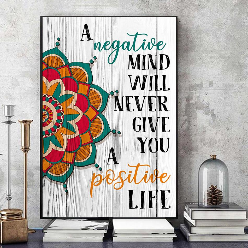 A negative mind will never give you a positive life poster art