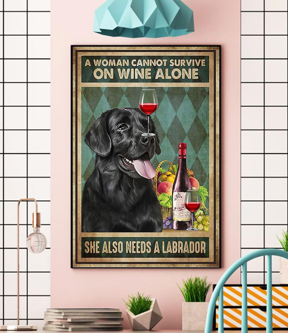 A woman cannot survive on wine alone she also needs Labrador poster canvas