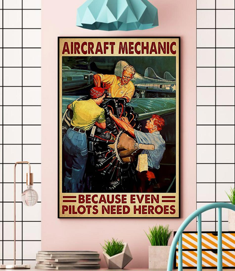 Aircraft mechanic because even pilots needs a heroes poster canvas wall