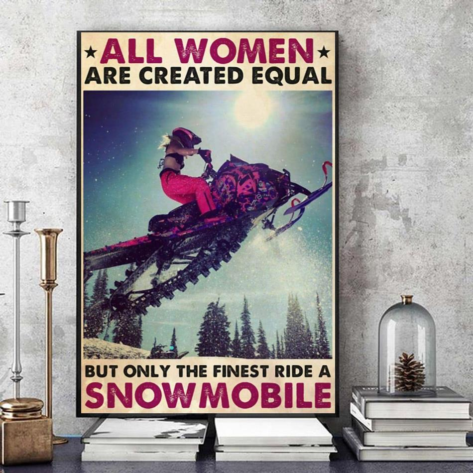 All women are created equal but only the finest ride a snowmobile poster art