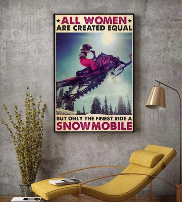 All women are created equal but only the finest ride a snowmobile poster decor
