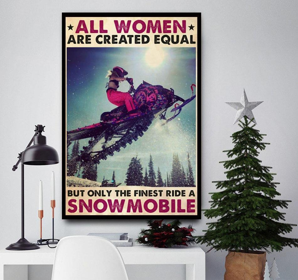 All women are created equal but only the finest ride a snowmobile poster
