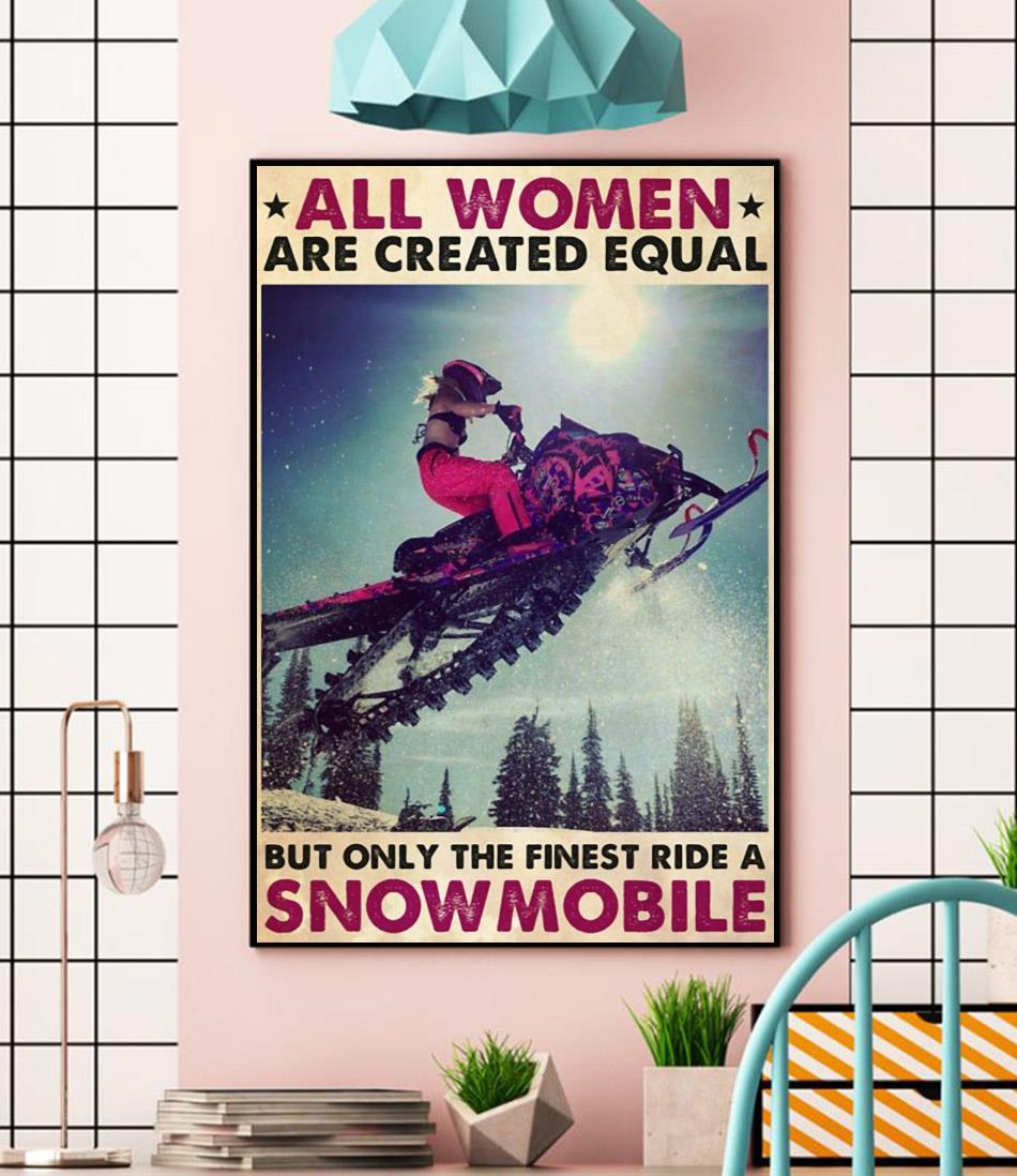 All women are created equal but only the finest ride a snowmobile poster wall