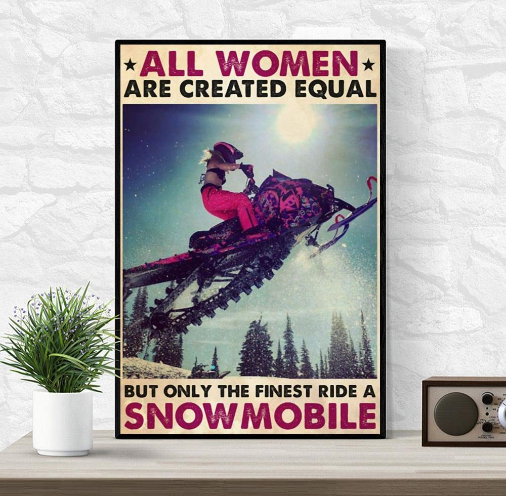 All women are created equal but only the finest ride a snowmobile poster wrapped