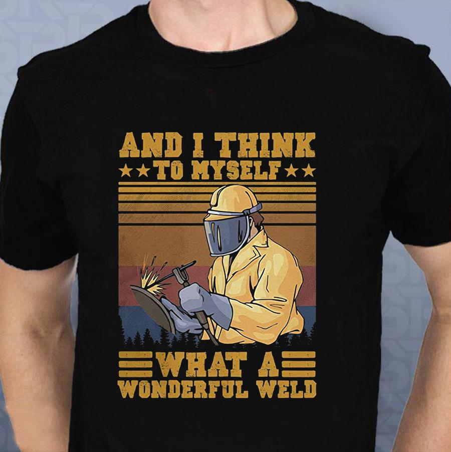 And I think to myself what a wonderful weld welder vintage t-shirt