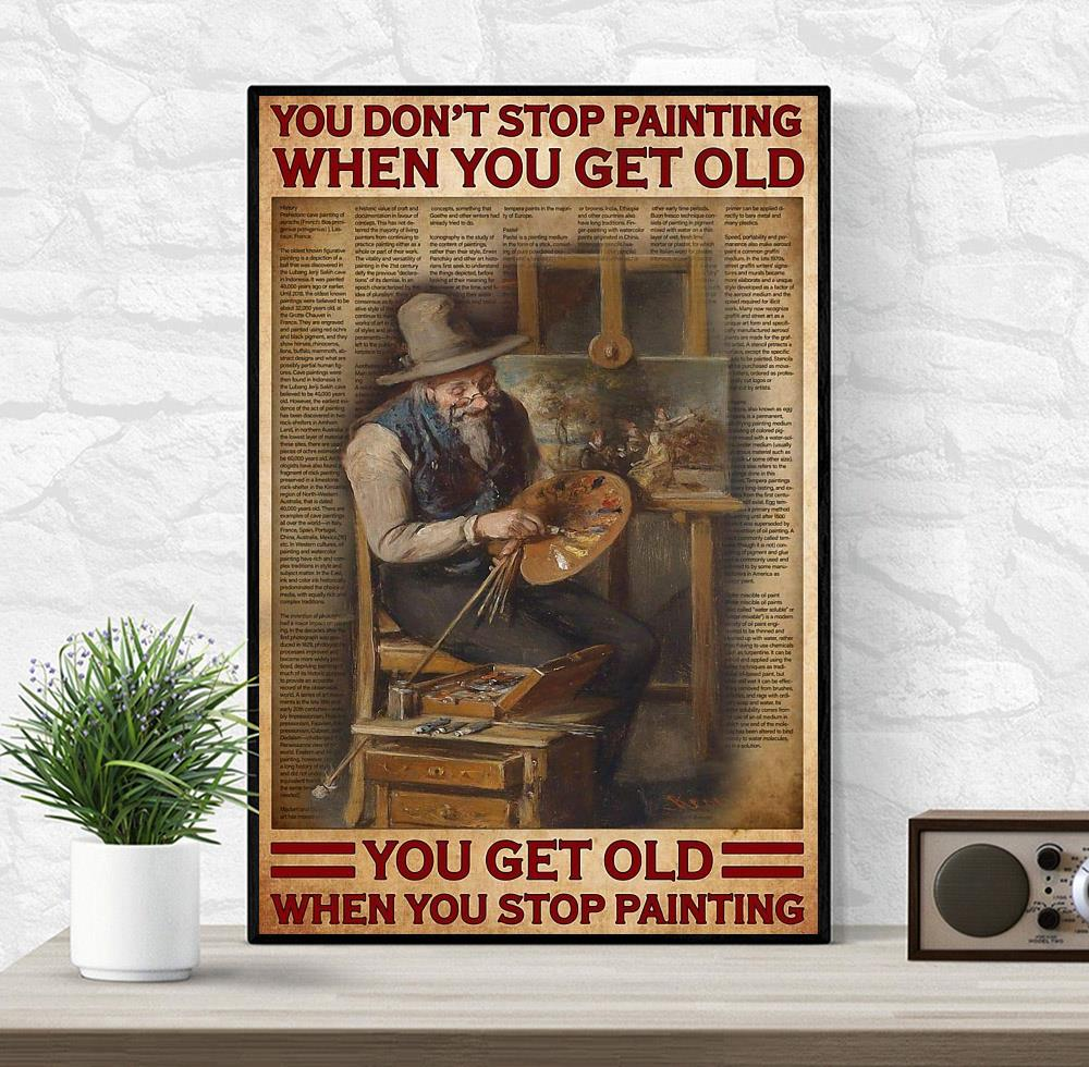 Artist you don't stop painting when you get old poster wrapped