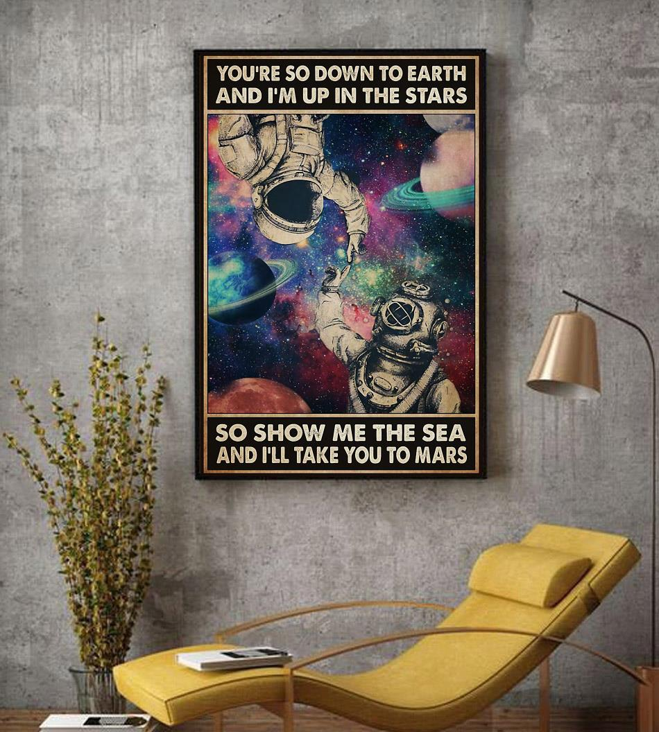 Astronaut you're so down to earth I'm up in the stars poster decor