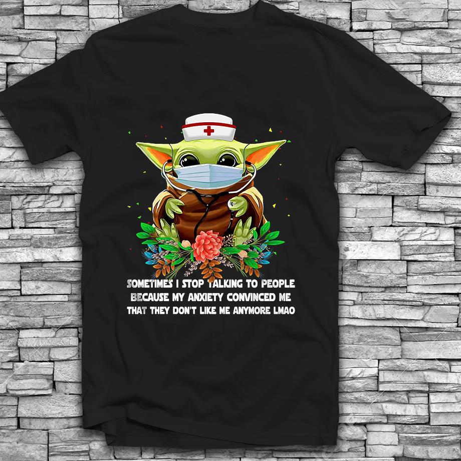 Baby Yoda Nurse sometimes I stop talking to people t-shirt