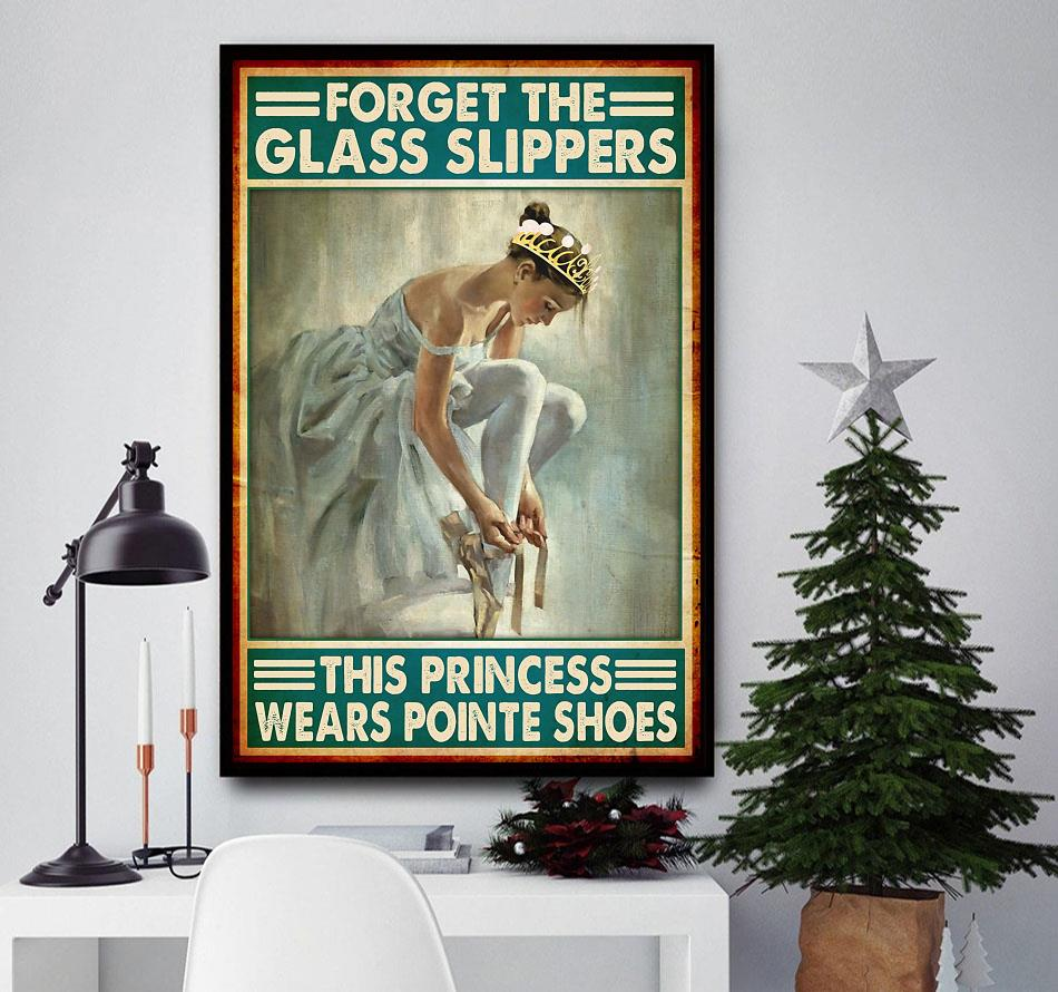 Ballet forget the glass slippers this princess wears pointe shoes poster
