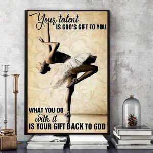 Ballet girl your talent is God's gift to you poster canvas art