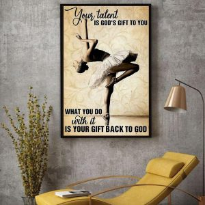 Ballet girl your talent is God's gift to you poster canvas decor