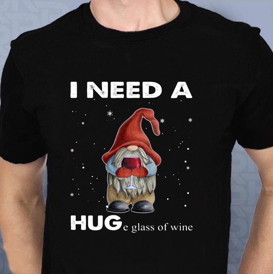 Christmas gnome I need a huge glass of wine t-shirt