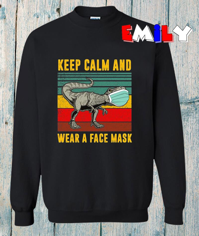 Dinosaur keep calm and wear a face mask vintage sweatshirt