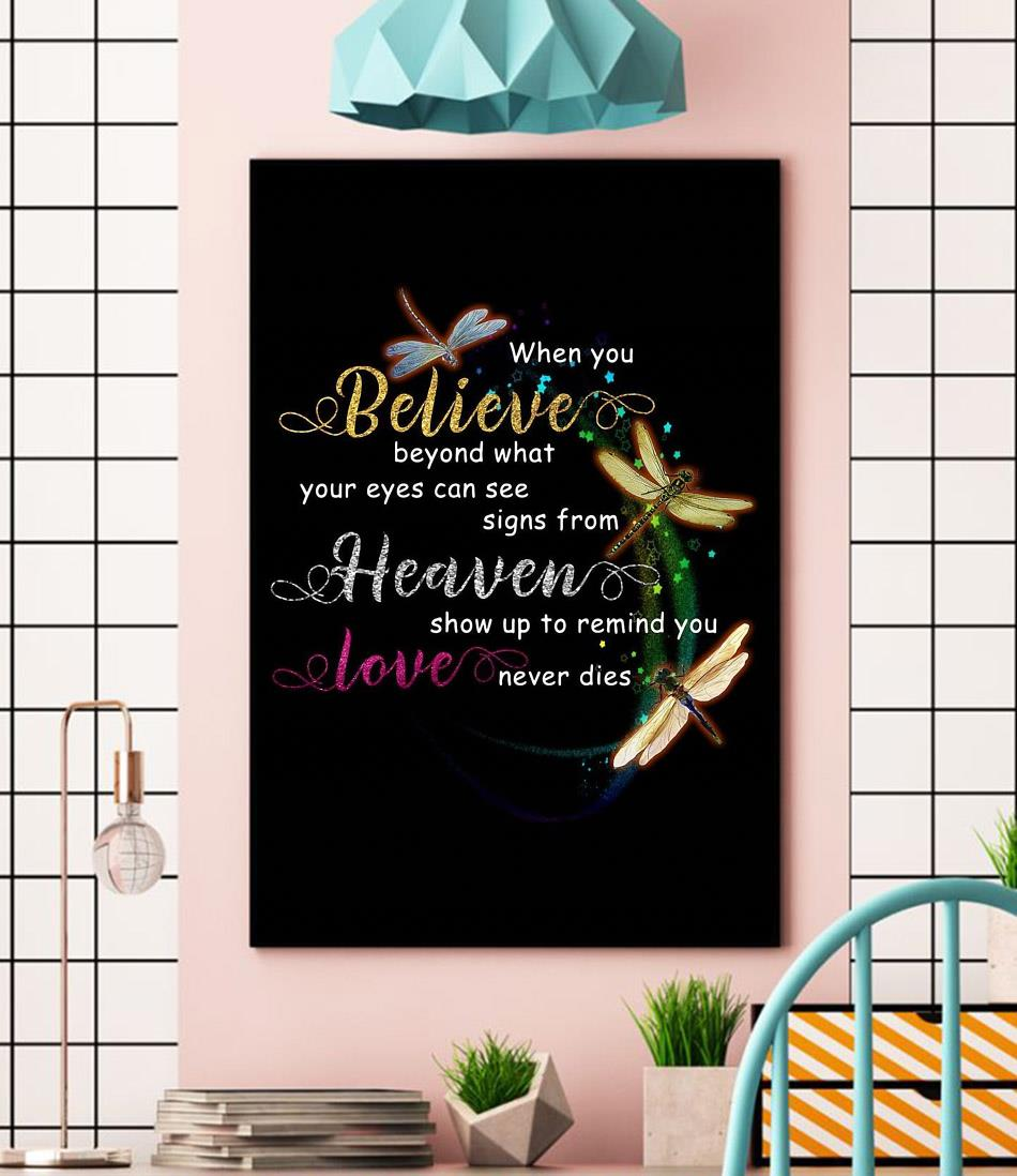 Dragonflies when you believe in what your eyes can see heaven poster canvas wall