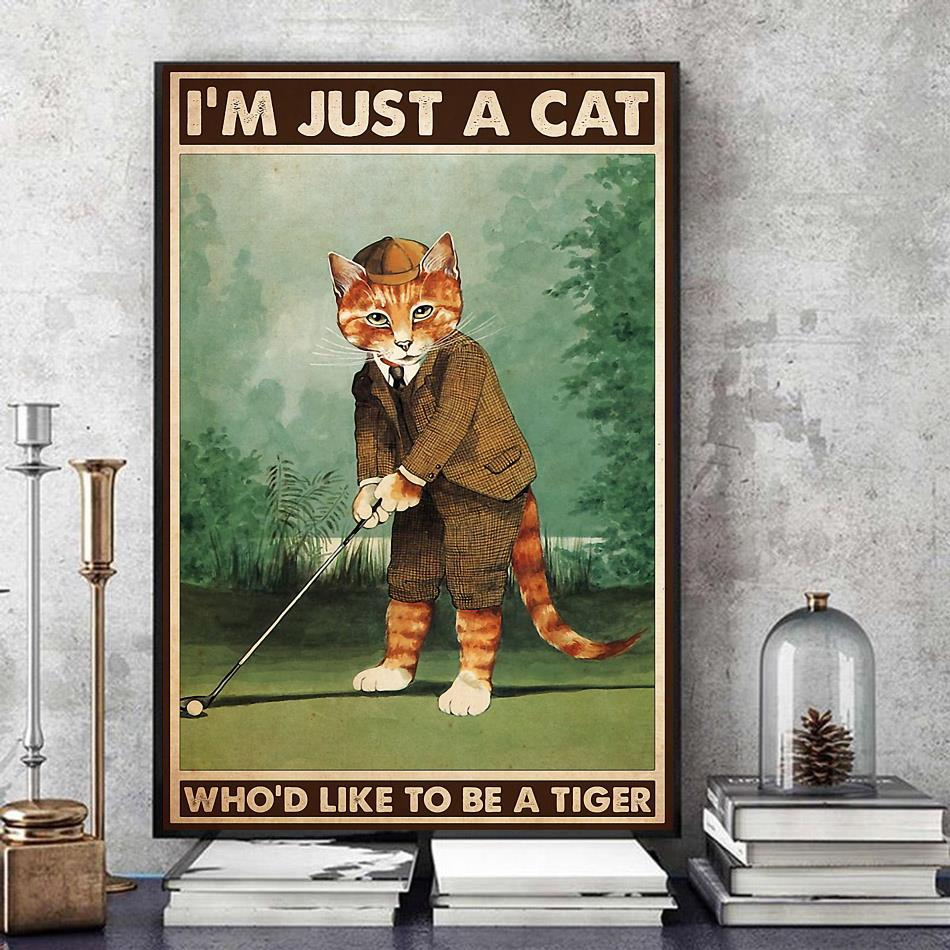 Golfing I'm just a cat who like to be tiger poster art