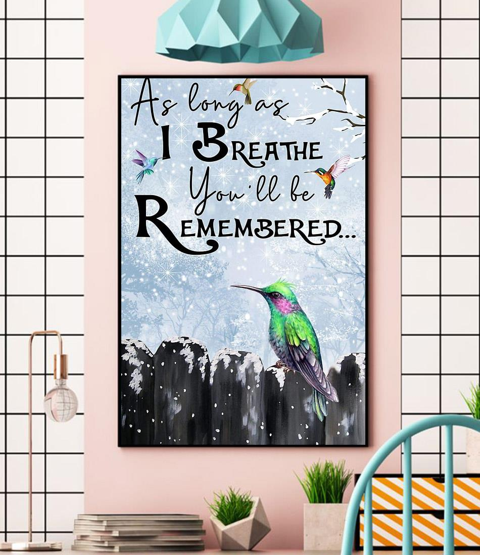 Hummingbird as long as I breathe you'll be remembered poster wall