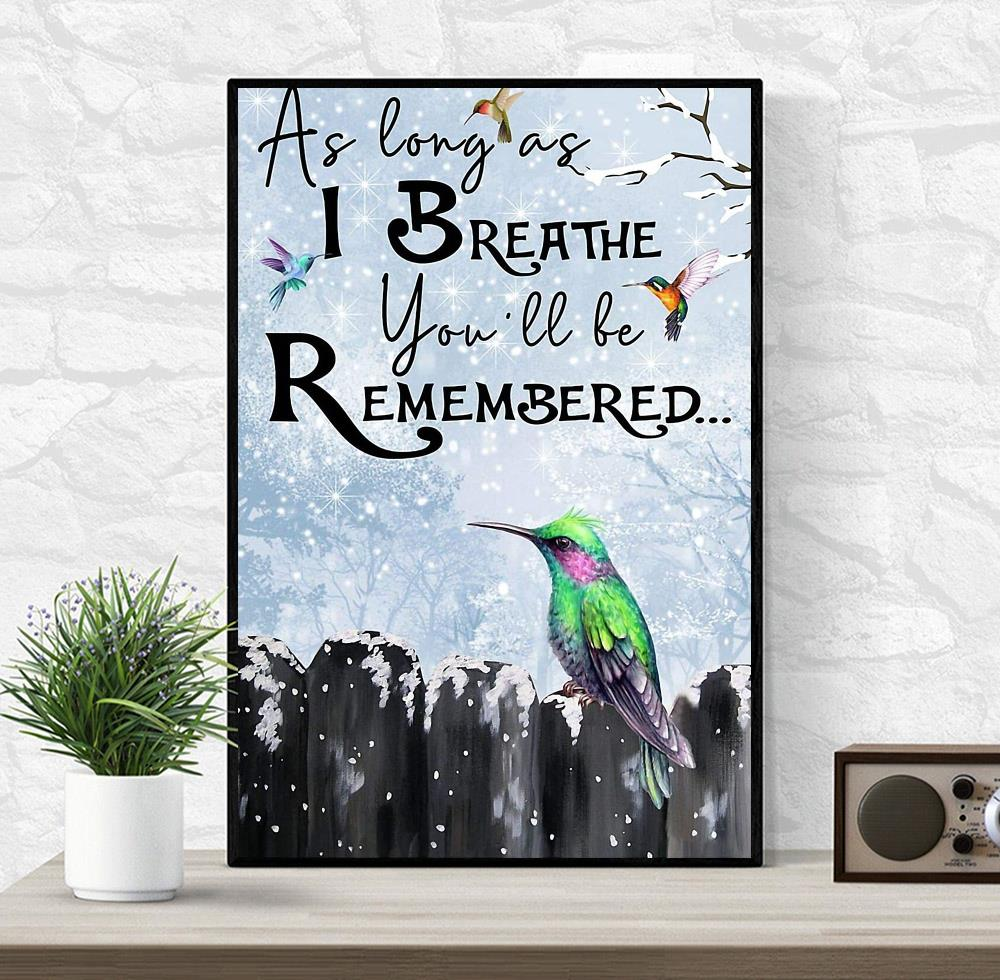 Hummingbird as long as I breathe you'll be remembered poster wrapped