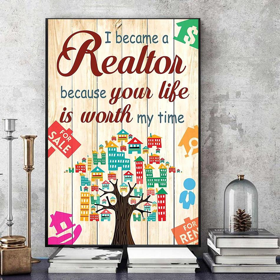 I become a realtor because your life is worth my time poster art