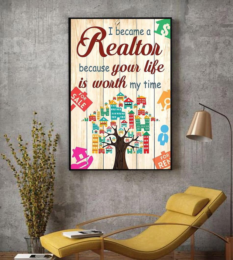 I become a realtor because your life is worth my time poster decor