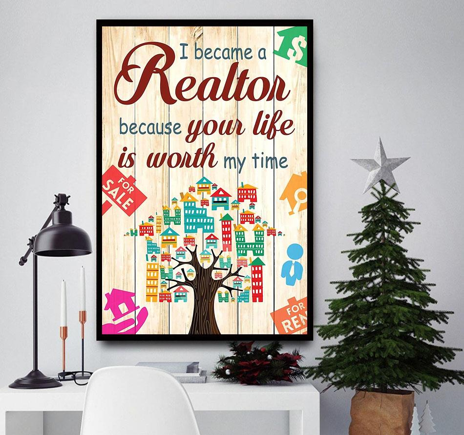 I become a realtor because your life is worth my time poster