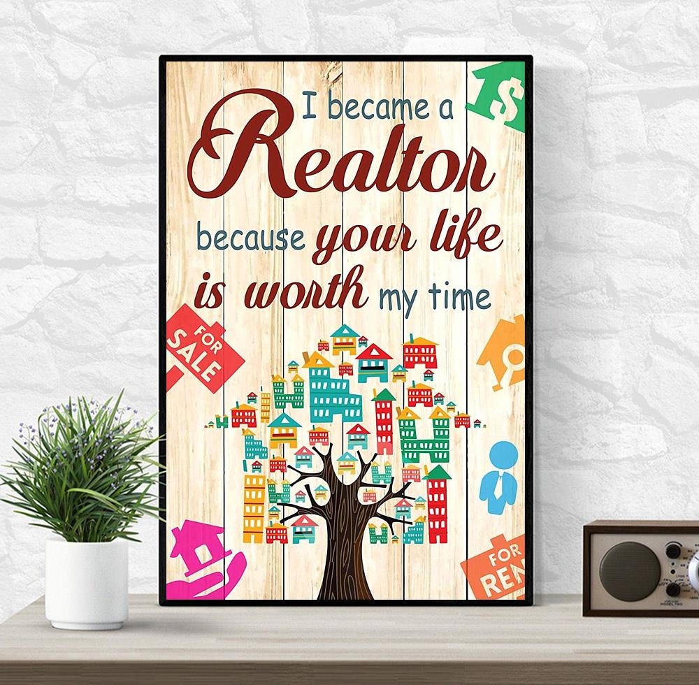 I become a realtor because your life is worth my time poster wrapped