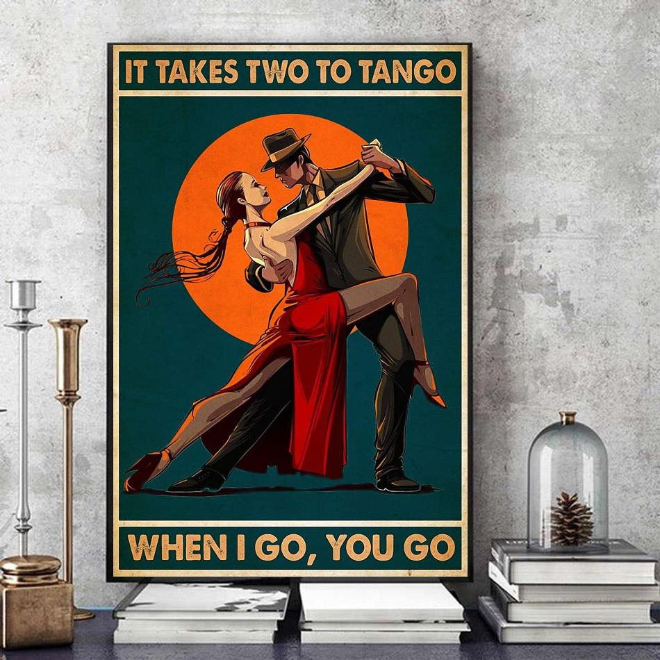It takes two to tango when I go you go canvas art