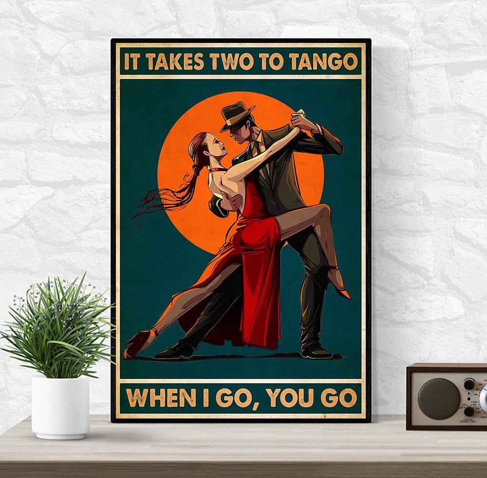 It takes two to tango when I go you go canvas wrapped
