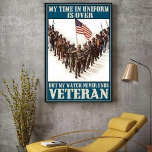 My time in uniform is over but my watch never ends Veteran canvas decor