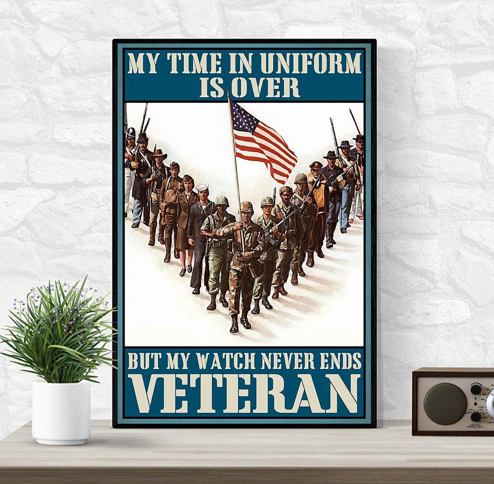 My time in uniform is over but my watch never ends Veteran canvas wrapped