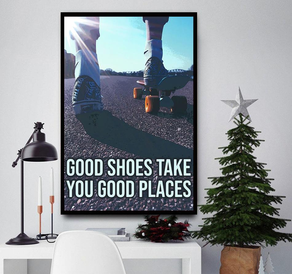 Skateboard good shoes take you good places poster