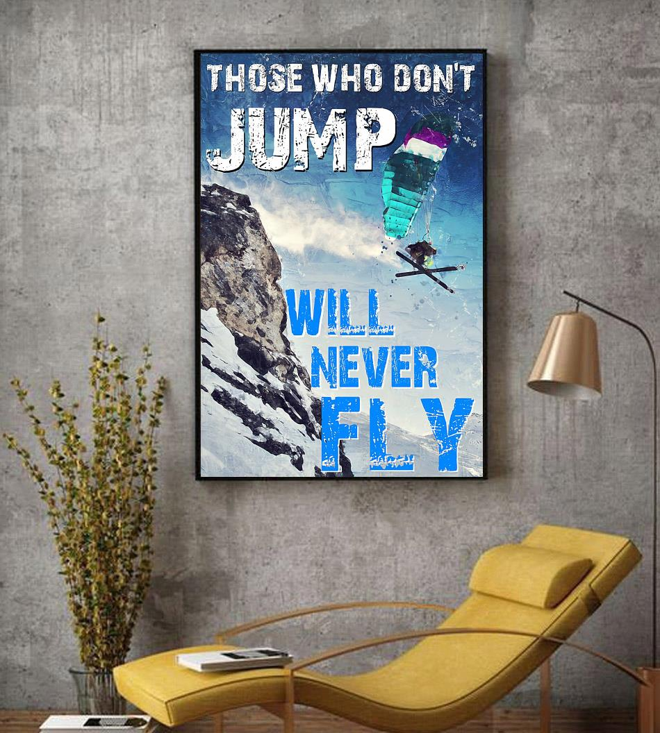 Skiing those who don't jump will never fly poster decor