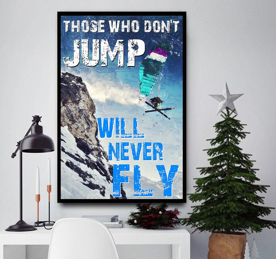 Skiing those who don't jump will never fly poster
