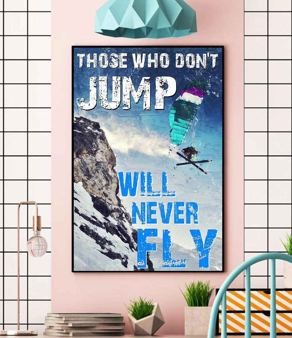 Skiing those who don't jump will never fly poster wall