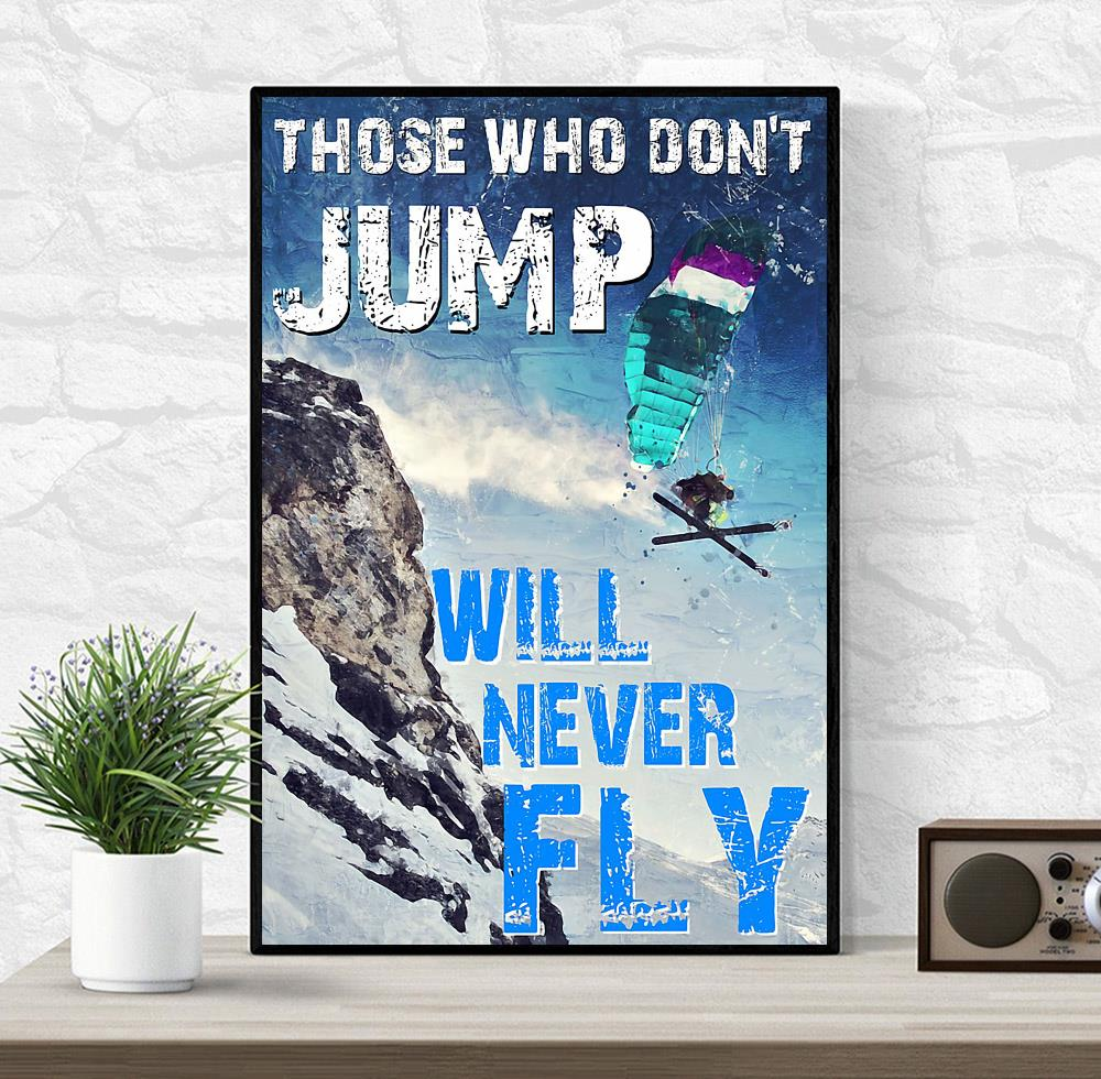 Skiing those who don't jump will never fly poster wrapped