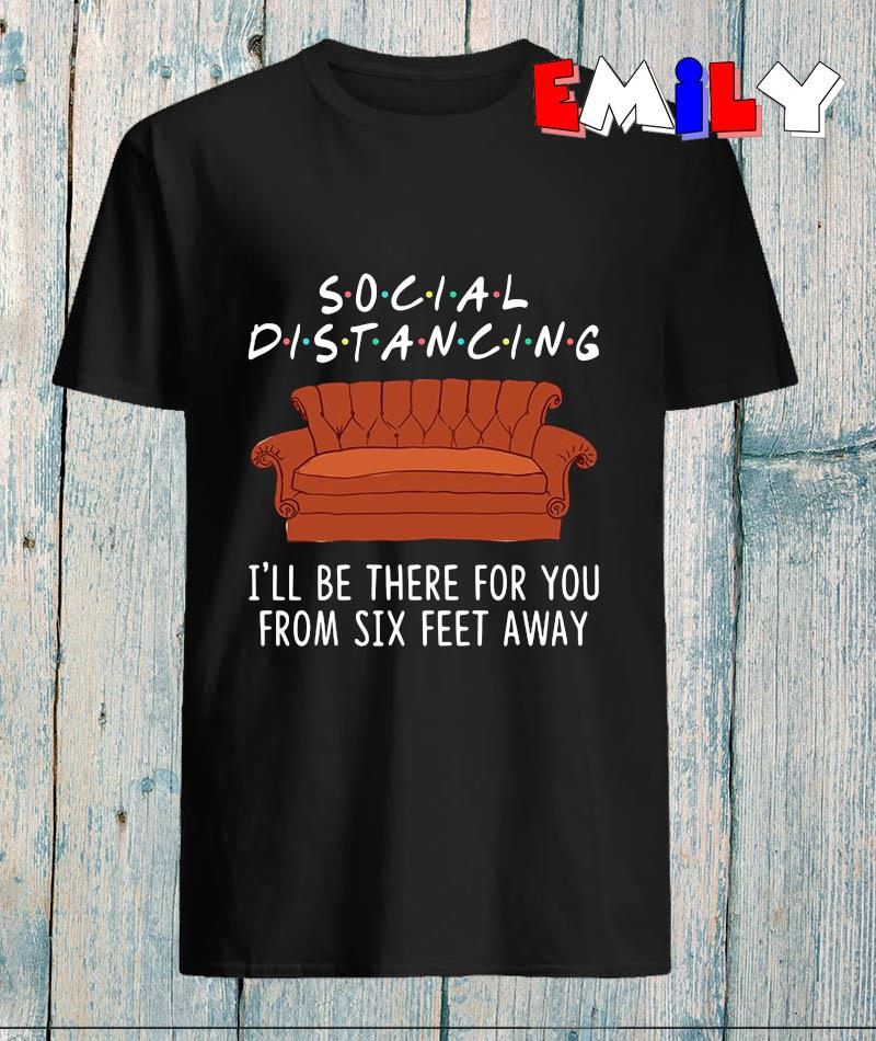 Social distancing I will be there for you from six feet away quarantined 2020