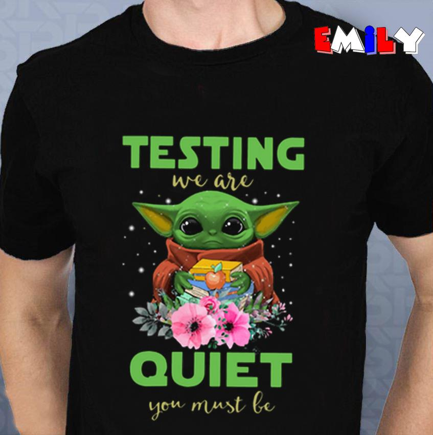 Teacher baby Yoda testing we are quiet you must be unisex t-shirt