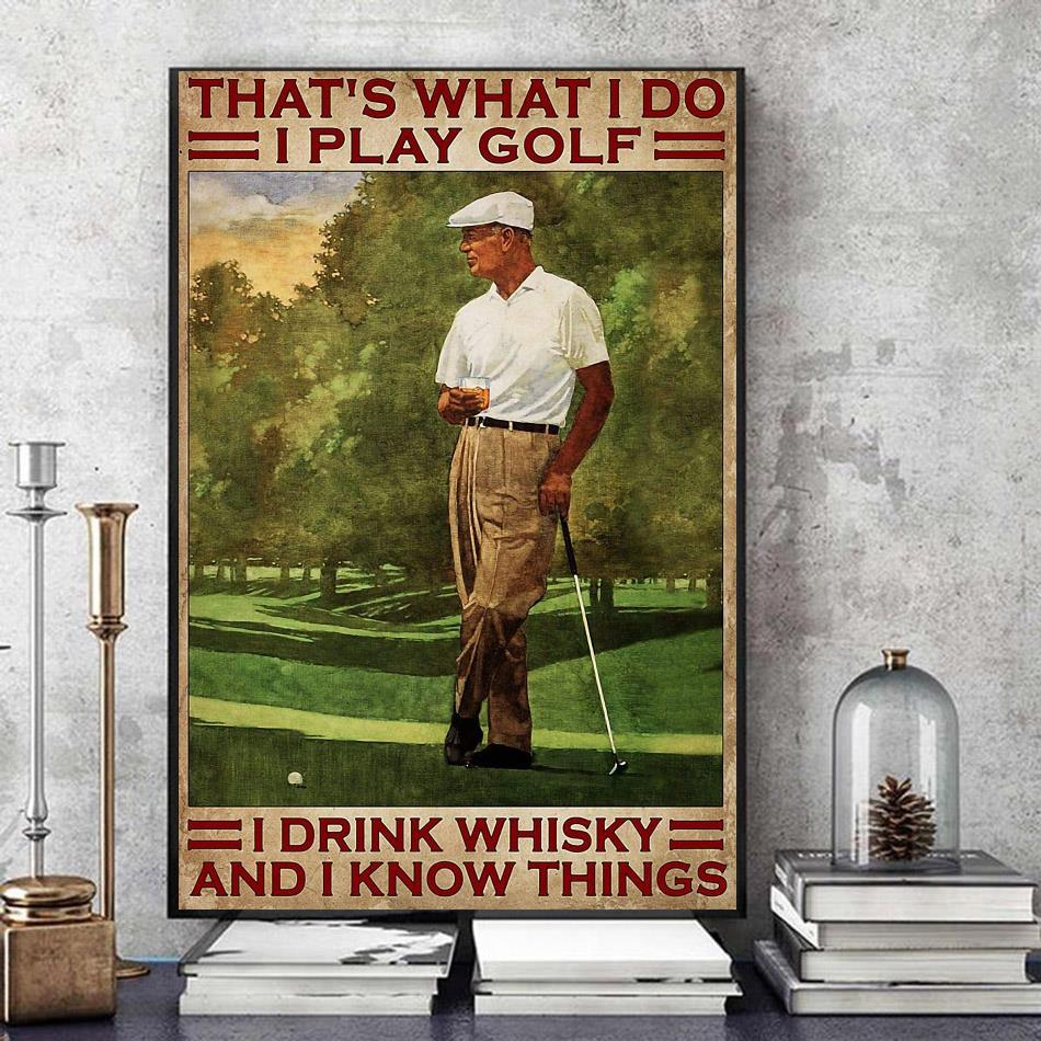 That's what I do I play golf drink Whisky and I know things wall art poster art