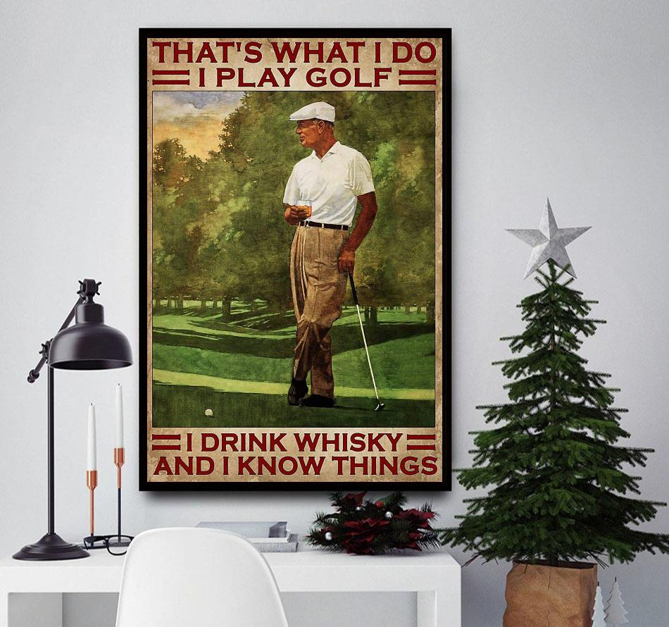 That's what I do I play golf drink Whisky and I know things wall art poster