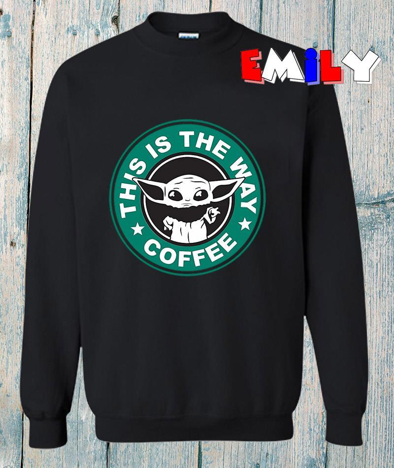 This is the way Baby Yoda Starbucks sweatshirt
