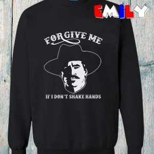 Tombstone forgive me if I dont shake hands sweatshirt