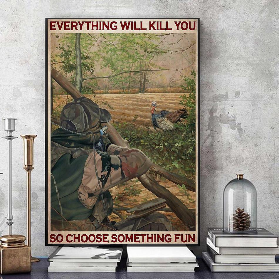 Turkey hunting everything will kill you so choose something fun wall art art