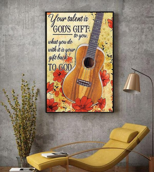 Ukulele lovers your talent is God's gift to you wall art decor