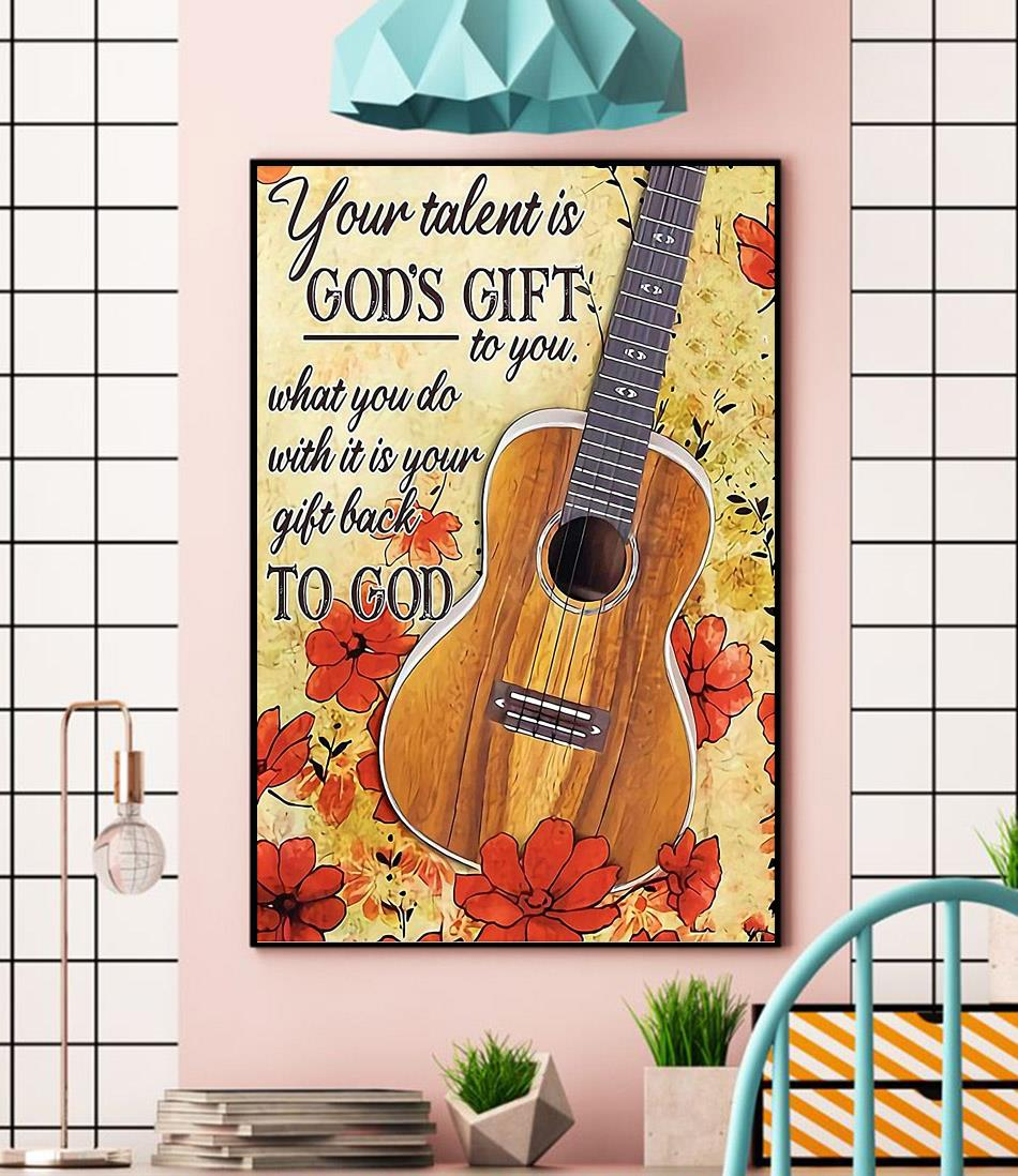 Ukulele lovers your talent is God's gift to you wall art wall