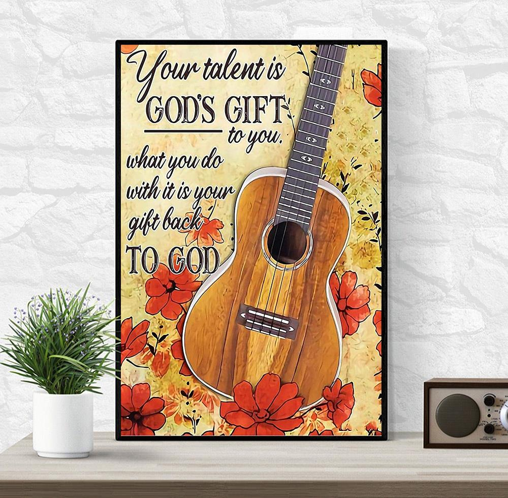 Ukulele lovers your talent is God's gift to you wall art wrapped