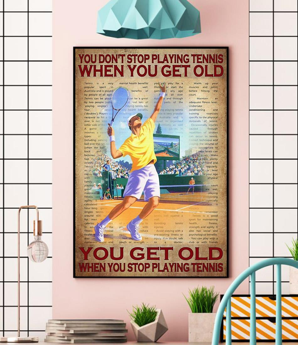 You don't stop playing tennis when you get old poster canvas wall