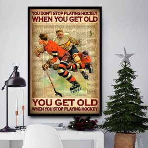 You don't stop playing hockey when you get old wall art