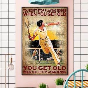 You don't stop playing tennis when you get old canvas wall