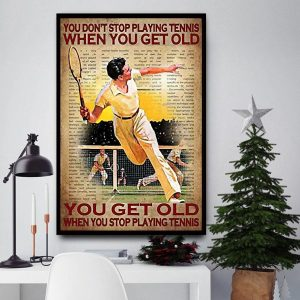 You don't stop playing tennis when you get old canvas
