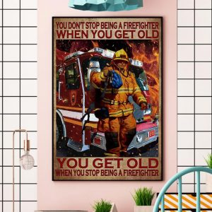 You get old when stop being a firefighter canvas wall