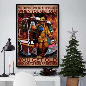 You get old when stop being a firefighter canvas